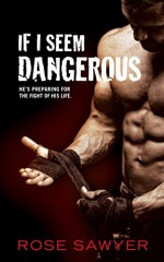 If I Seem Dangerous - Rose Sawyer, Claire Smith, Hot Tree Editing