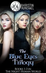 The Blue Eyes Trilogy Complete Collection: The Legend of the Blue Eyes, Becoming a Legend, Winning the Legend (The Night Human World Book 1) - B. Kristin McMichael