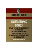 EIGHT ROMANCE NOVELS. MY LADY CAPRICE, THE BROAD HIGHWAY, THE MONEY MOON, THE HONOURABLE MR. TAWNISH, THE GESTE OF DUKE JOCELYN, BELTANE THE SMITH, THE ... (Timeless Wisdom Collection Book 4303) - JEFFERY FARNOL