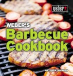 Weber's Barbecue Cookbook - Matthew Drennan