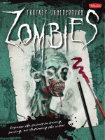 How to Draw Zombies: Discover the secrets to drawing, painting, and illustrating the undead - Mike Butkus, Merrie Destefano