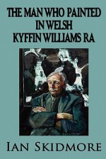 The Man Who Painted in Welsh - Ian Skidmore