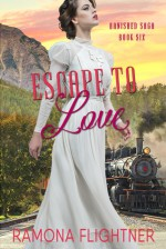 Escape to Love: Banished Saga, Book 6 (Volume 6) - Ramona Flightner