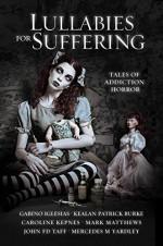 Lullabies For Suffering: Tales of Addiction Horror - Gabino Iglesias, Mercedes M. Yardley, Kealan Patrick Burke, Caroline Kepnes, John F.D. Taff, Mark Matthews