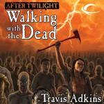 After Twilight: Walking with the Dead - Travis Adkins, Kevin T. Collins, L. J. Ganser, Audible Studios