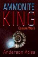 AMMONITE KING: CONJURE WARS - Anderson Atlas, Bradley N. Peterson