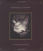 Dreaming in Pictures: The Photography of Lewis Carroll - Lewis Carroll, Douglas R. Nickel