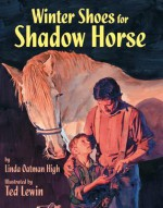 Winter Shoes for Shadow Horse - Linda Oatman High, Ted Lewin