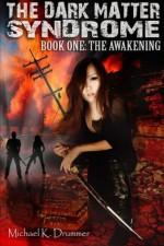 Dark Matter Syndrome: The Awakening (Volume 1) - Michael K. Drummer, Tina Winograd, Stephen Campo