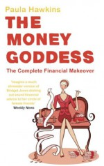 The Money Goddess: The Complete Financial Makeover - Paula Hawkins