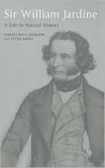 Sir William Jardine: A Life in Natural History - Christine E. Jackson, Peter Davis