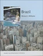 Brazil: Modern Architectures in History - Richard J. Williams