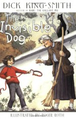 The Invisible Dog - Dick King-Smith, Roger Roth