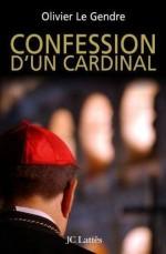 Confession D'un Cardinal (French Edition) - Olivier Le Gendre