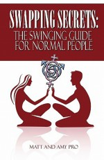 Swapping Secrets: The Swinging Guide For Normal People - Matt Pro, Amy Pro