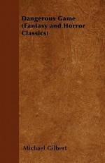 Dangerous Game (Fantasy and Horror Classics) - Michael Gilbert