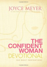 The Confident Woman Devotional: 365 Daily Inspirations - Joyce Meyer