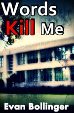 Words Kill Me: Inside the mind of a school shooter - Evan Bollinger