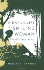 A Day in the Life of a Smiling Woman: Complete Short Stories - Margaret Drabble, Jose Francisco Fernandez