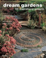 Dream Gardens: 100 Inspirational Gardens - Tania Compton, Andrew Lawson