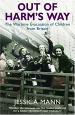 Out of Harm's Way: The Wartime Evacuation of Children from Britain - Jessica Mann