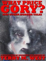 WHAT PRICE GORY? - Terry M. West