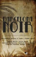 Barcelona Noir - praca zbiorowa, Santiago Roncagliolo, Jordi Sierra i Fabra, Francisco Gonzáles Ledesma, Audreu Martin, Lolita Bosh
