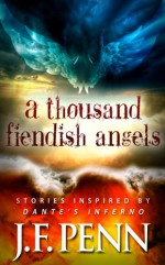 A Thousand Fiendish Angels: Short Stories Inspired By Dante's Inferno - J.F. Penn