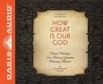 How Great Is Our God: Classic Writings from History's Greatest Christian Thinkers in Contemporary Language - Various, Bill DeWees