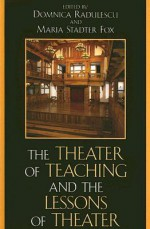The Theater of Teaching and the Lessons of Theater - Domnica Radulescu