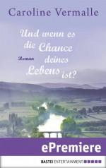 Und wenn es die Chance deines Lebens ist?: Roman (German Edition) - Caroline Vermalle, Karin Meddekis