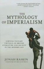 The Mythology of Imperialism: A Revolutionary Critique of British Literature and Society in the Modern Age - Jonah Raskin, Bruce Robbins