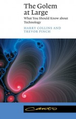 The Golem at Large: What You Should Know about Technology (Canto) - Harry M. Collins, Trevor Pinch