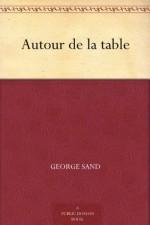 Autour de la table (French Edition) - George Sand