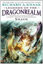 Legends of the Dragonrealm: Shade - Richard A. Knaak