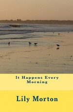 It Happens Every Morning - Lily Morton