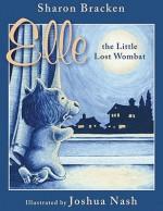 Elle the Little Lost Wombat: A Story About International Adoption - Sharon Bracken, Joshua Nash