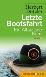Letzte Bootsfahrt: Ein Altaussee-Krimi (German Edition) - Herbert Dutzler