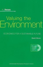 Valuing the Environment: Economics for a Sustainable Future [With CDROM] - David Glover