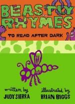 Beastly Rhymes to Read After Dark - Brian Biggs, Judy Sierra