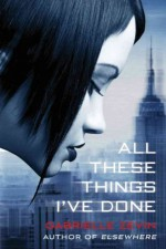 All These Things I've Done (Birthright (Zevin (Quality) #01) [ ALL THESE THINGS I'VE DONE (BIRTHRIGHT (ZEVIN (QUALITY) #01) BY Zevin, Gabrielle ( Author ) May-08-2012 - Gabrielle Zevin