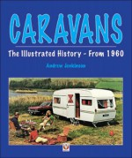 Caravans: The Illustrated History from 1960 - Andrew Jenkinson
