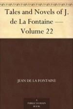 Tales and Novels of J. de La Fontaine - Volume 22 - Jean de La Fontaine