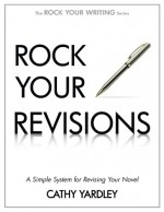 Rock Your Revisions: A Simple System for Revising Your Novel - Cathy Yardley