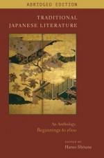 Traditional Japanese Literature: An Anthology, Beginnings to 1600, Abridged Edition - Haruo Shirane