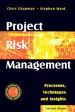 Project Risk Management: Processes, Techniques and Insights - Chris Chapman, Stephen Ward