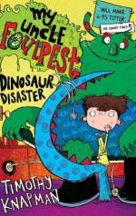 My Uncle Foulpest: Dinosaur Disaster - Timothy Knapman, Sarah Horne