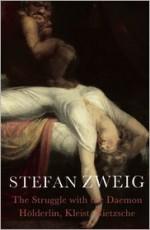 Holderlin, Kleist, and Nietzsche: The Struggle with the Daemon - Stefan Zweig, Eden Paul