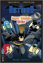 Batman: Super-Villains Strike: Choose-Your-Fate Adventure Book - Michael Teitelbaum, BATMAN created by Bob Kane