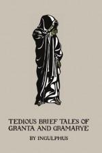 Tedious Brief Tales Of Granta And Gramarye - Arthur Gray